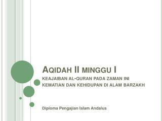 Aqidah II minggu I keajaiban al-quran pada zaman ini kematian dan kehidupan di alam barzakh