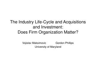 the industry life-cycle and acquisitions and investment: does firm organization matter