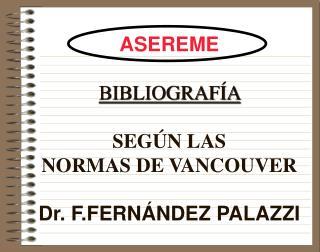 ASEREME  BIBLIOGRAF A   SEG N LAS NORMAS DE VANCOUVER  Dr. F.FERN NDEZ PALAZZI