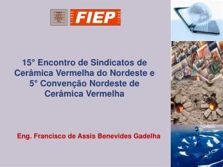 Eng. Francisco de Assis Benevides Gadelha
