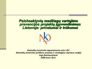 Psichoaktyviu med iagu vartojimo prevencijos projektu igyvendinimas Lietuvoje: privalumai ir trukumai        Narkotiku k