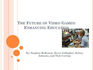 The Future of Video Games: Enhancing Education PowerPoint Format