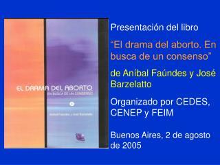 Presentaci n del libro  El drama del aborto. En busca de un consenso  de An bal Fa ndes y Jos  Barzelatto   Organizado p