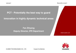 PCT - Potentially the best way to guard innovation in highly dynamic technical areas   Fan Zhiyong Deputy Director, IPR