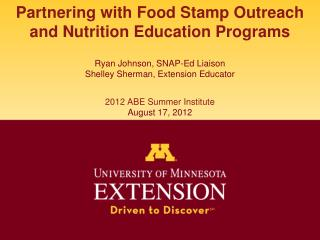 Partnering with Food Stamp Outreach and Nutrition Education Programs  Ryan Johnson, SNAP-Ed Liaison Shelley Sherman, Ext