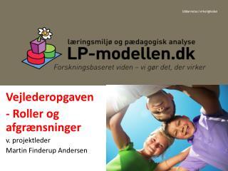 Vejlederopgaven - Roller og afgr nsninger v. projektleder Martin Finderup Andersen