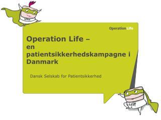 Operation Life    en patientsikkerhedskampagne i Danmark