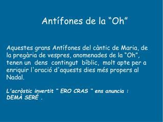 Ant fones de la  Oh    Aquestes grans Ant fones del c ntic de Maria, de la preg ria de vespres, anomenades de la  Oh , t