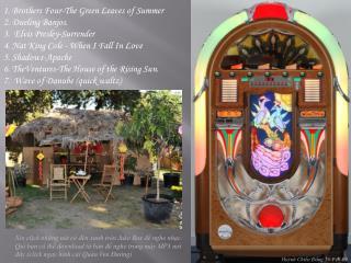 1. Brothers Four-The Green Leaves of Summer 2. Dueling Banjos. 3.  Elvis Presley-Surrender 4. Nat King Cole - When I Fal