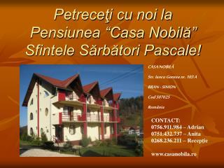 Petreceti cu noi la  Pensiunea  Casa Nobila    Sfintele Sarbatori Pascale