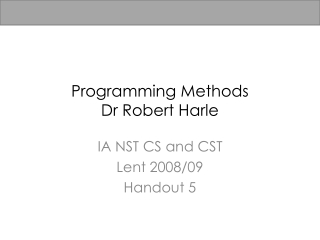 Programming Methods Dr Robert Harle
