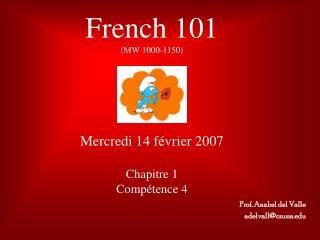 French 101 MW 1000-1150       Mercredi 14 f vrier 2007  Chapitre 1 Comp tence 4