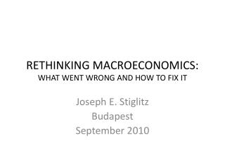 RETHINKING MACROECONOMICS:  WHAT WENT WRONG AND HOW TO FIX IT