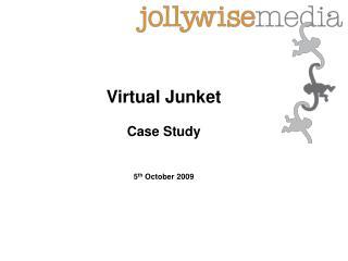 Virtual Junket  Case Study   5th October 2009