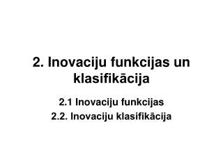 2. Inovaciju funkcijas un klasifikacija