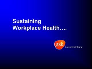 Sustaining  Workplace Health .