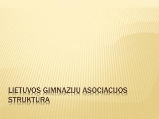 Lietuvos gimnaziju asociacijos struktura