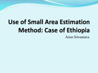 Use of Small Area Estimation Method: Case of Ethiopia