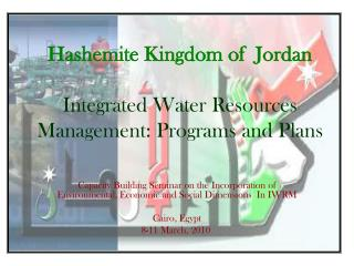 Hashemite Kingdom of  Jordan  Integrated Water Resources Management: Programs and Plans