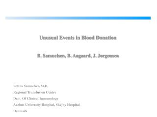 Unusual Events in Blood Donation   B. Samuelsen, B. Aagaard, J. Jorgensen