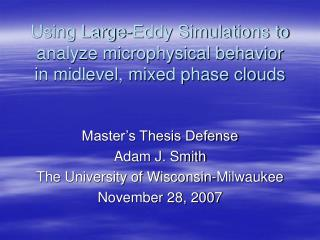 Using Large-Eddy Simulations to analyze microphysical behavior in midlevel, mixed phase clouds