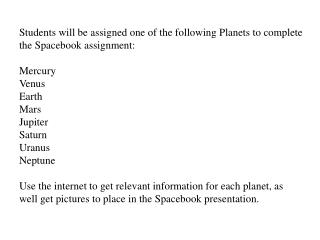 Students will be assigned one of the following Planets to complete the Spacebook assignment:  Mercury Venus Earth Mars J