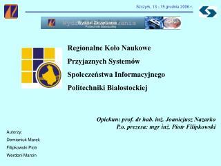Opiekun: prof. dr hab. inz. Joanicjusz Nazarko P.o. prezesa: mgr inz. Piotr Filipkowski