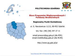 POLITECHNIKA GDANSKA   Biuro Program w Miedzynarodowych i Funduszy Strukturalnych   Regionalny Punkt Kontaktowy   ul. G.
