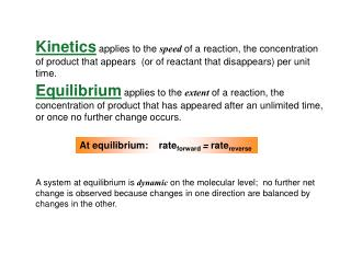 Kinetics applies to the speed of a reaction, the concentration of product that appears  or of reactant that disappears p