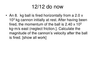 An 8.  kg ball is fired horizontally from a 2.0 x 103 kg cannon initially at rest. After having been fired, the momentum