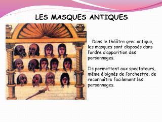 Dans le th  tre grec antique, les masques sont dispos s dans l ordre d apparition des personnages.   Ils permettent aux
