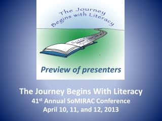 The Journey Begins With Literacy 41st Annual SoMIRAC Conference April 10, 11, and 12, 2013