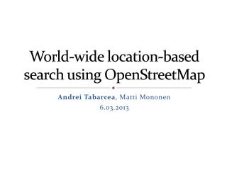World-wide location-based search using OpenStreetMap