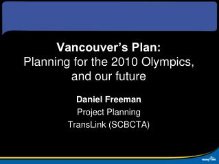 Vancouver s Plan:  Planning for the 2010 Olympics, and our future