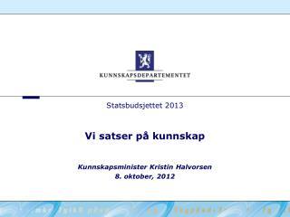 Statsbudsjettet 2013   Vi satser p  kunnskap