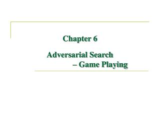 Chapter 6 Adversarial Search   Game Playing