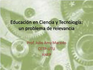 Educaci n en Ciencia y Tecnolog a: un problema de relevancia
