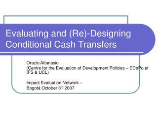 Evaluating and Re-Designing Conditional Cash Transfers