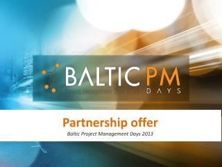 Partnership offer Baltic Project Management Days 2013