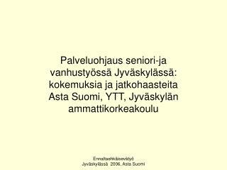 Ennaltaehk isev ty  Jyv skyl ss   2006, Asta Suomi