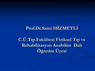 Prof.Dr.Sami HIZMETLI  C. .Tip.Fak ltesi Fiziksel Tip ve Rehabilitasyon Anabilim  Dali  gretim  yesi