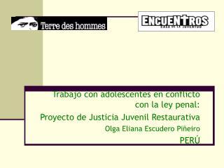 Trabajo con adolescentes en conflicto con la ley penal:  Proyecto de Justicia Juvenil Restaurativa Olga Eliana Escudero