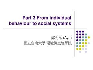 Part 3 From individual behaviour to social systems