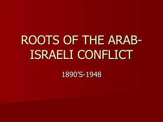 ROOTS OF THE ARAB-ISRAELI CONFLICT