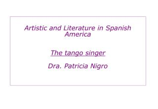 Artistic and Literature in Spanish America   The tango singer  Dra. Patricia Nigro