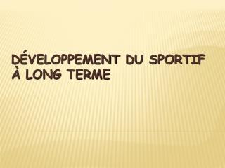 D veloppement du sportif    long terme