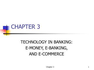 TECHNOLOGY IN BANKING: E-MONEY, E-BANKING,  AND E-COMMERCE