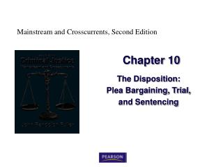 The Disposition: Plea Bargaining, Trial,  and Sentencing
