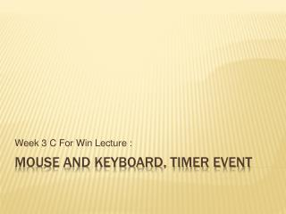 Mouse And Keyboard, Timer event