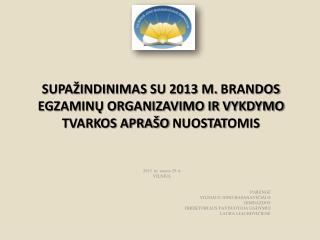 SUPA INDINIMAS SU 2013 M. BRANDOS EGZAMINU ORGANIZAVIMO IR VYKDYMO TVARKOS APRA O NUOSTATOMIS